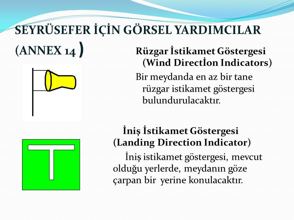 SEYRÜSEFER İÇİN GÖRSEL YARDIMCILAR (ANNEX 14 ) Rüzgar İstikamet Göstergesi (Wind Directİon Indicators) Bir meydanda en az bir tane rüzgar istikamet gö