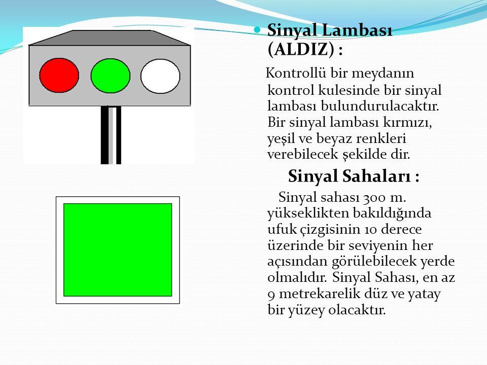 Sinyal Lambası (ALDIZ) : Kontrollü bir meydanın kontrol kulesinde bir sinyal lambası bulundurulacaktır. Bir sinyal lambası kırmızı, yeşil ve beyaz ren