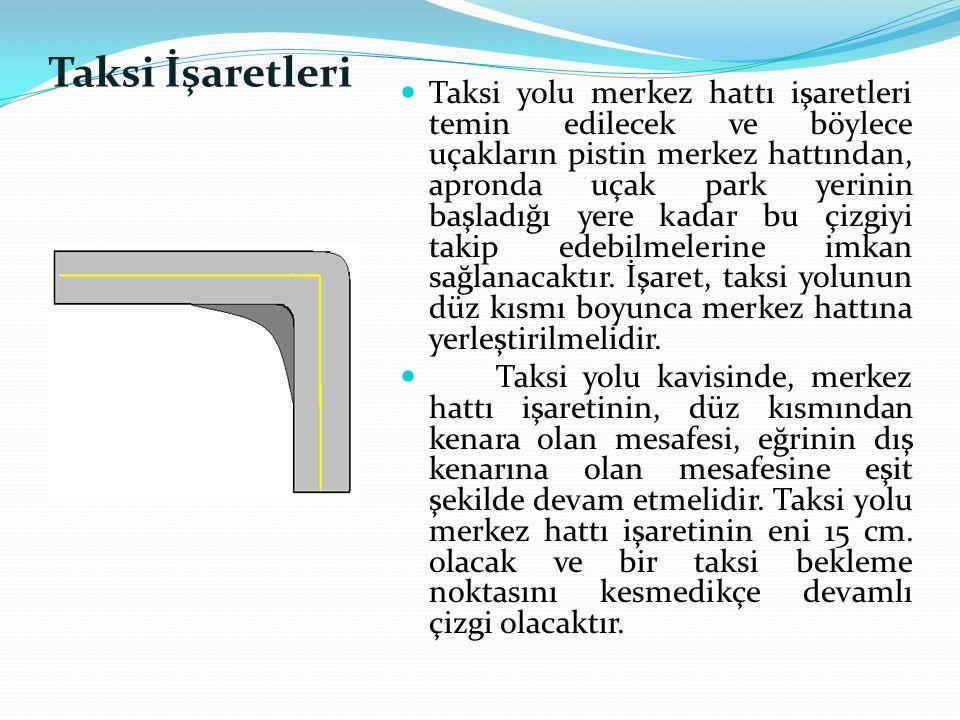Taksi İşaretleri Taksi yolu merkez hattı işaretleri temin edilecek ve böylece uçakların pistin merkez hattından, apronda uçak park yerinin başladığı y