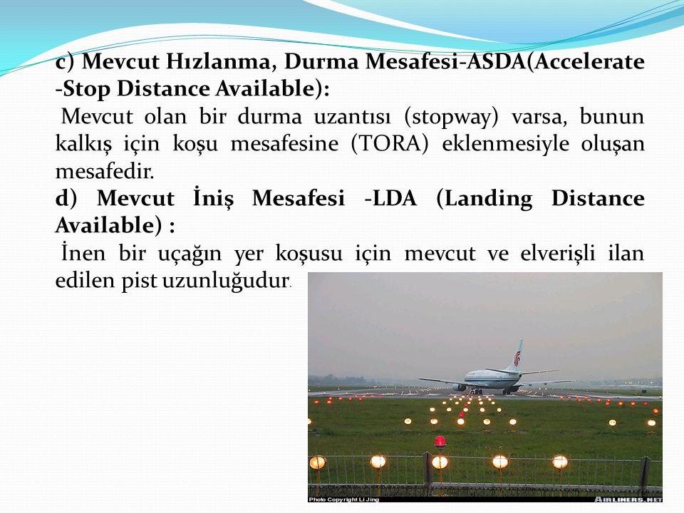 c) Mevcut Hızlanma, Durma Mesafesi-ASDA(Accelerate -Stop Distance Available): Mevcut olan bir durma uzantısı (stopway) varsa, bunun kalkış için koşu m