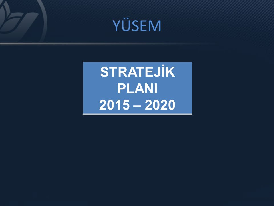 STRATEJİK PLANI 2015 – 2020 YÜSEM