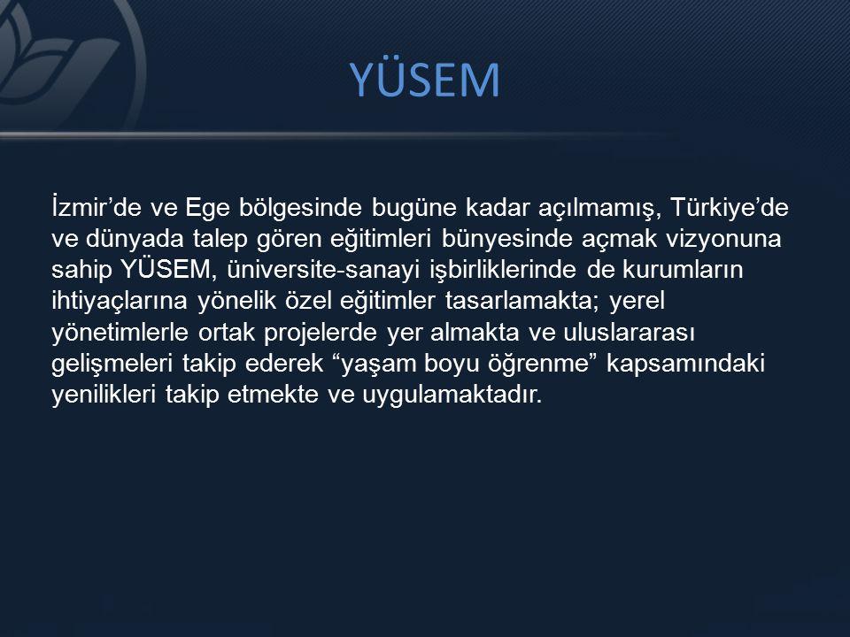 YÜSEM İzmir'de ve Ege bölgesinde bugüne kadar açılmamış, Türkiye'de ve dünyada talep gören eğitimleri bünyesinde açmak vizyonuna sahip YÜSEM, üniversi