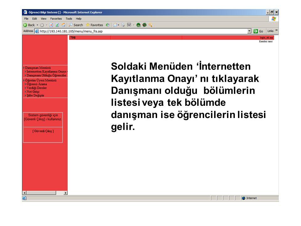 Soldaki Menüden 'İnternetten Kayıtlanma Onayı' nı tıklayarak Danışmanı olduğu bölümlerin listesi veya tek bölümde danışman ise öğrencilerin listesi ge