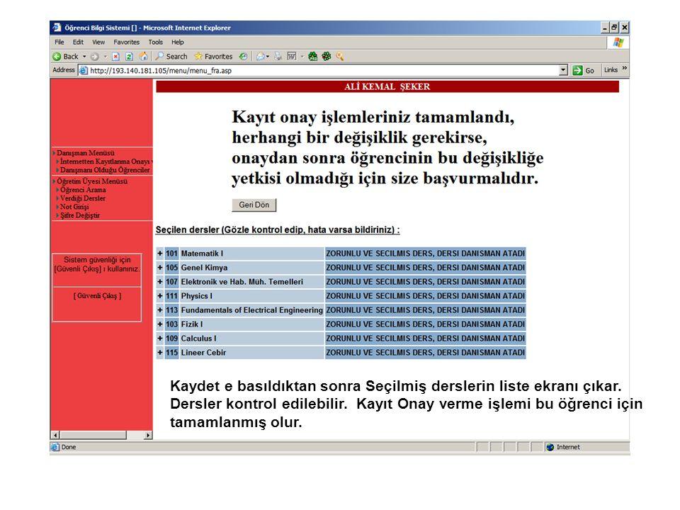 Kaydet e basıldıktan sonra Seçilmiş derslerin liste ekranı çıkar. Dersler kontrol edilebilir. Kayıt Onay verme işlemi bu öğrenci için tamamlanmış olur
