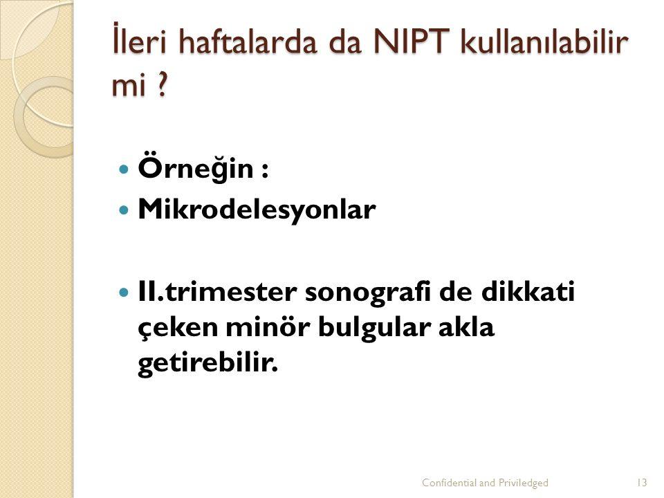 İ leri haftalarda da NIPT kullanılabilir mi .