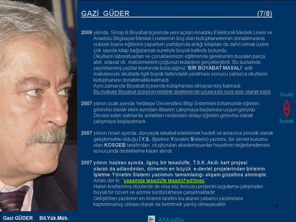 8 GAZİ GÜDER (8/8) 2008 yılının Aralık ayında, Ergenekon adı verilen davadan ilk kişi olarak tahliye edildi.