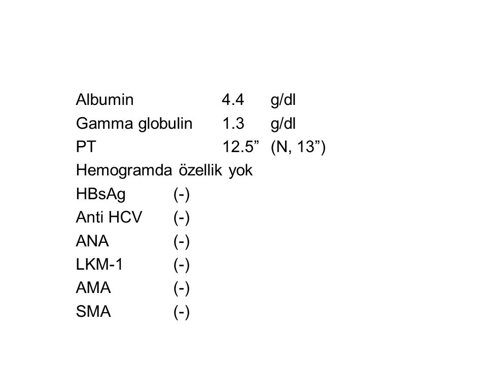 "Albumin4.4g/dl Gamma globulin1.3g/dl PT 12.5""(N, 13"") Hemogramda özellik yok HBsAg(-) Anti HCV (-) ANA(-) LKM-1(-) AMA (-) SMA(-)"