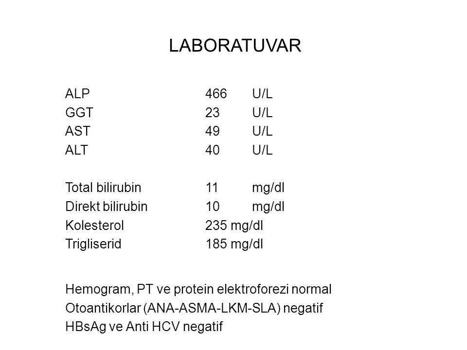 ALP466U/L GGT23U/L AST49U/L ALT40U/L Total bilirubin11mg/dl Direkt bilirubin10mg/dl Kolesterol235 mg/dl Trigliserid185 mg/dl Hemogram, PT ve protein e