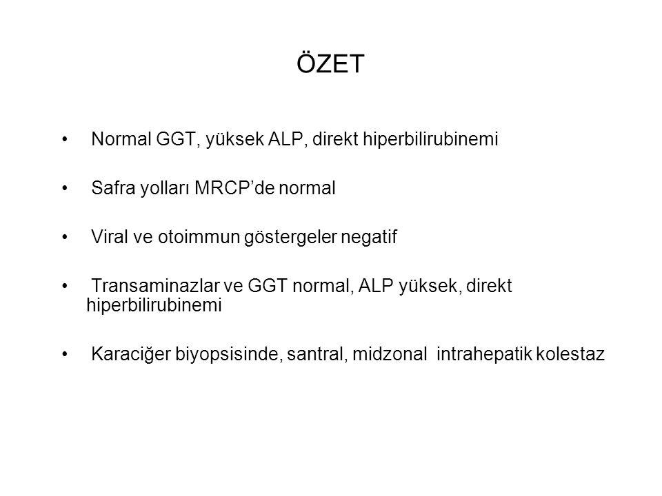 ÖZET Normal GGT, yüksek ALP, direkt hiperbilirubinemi Safra yolları MRCP'de normal Viral ve otoimmun göstergeler negatif Transaminazlar ve GGT normal,
