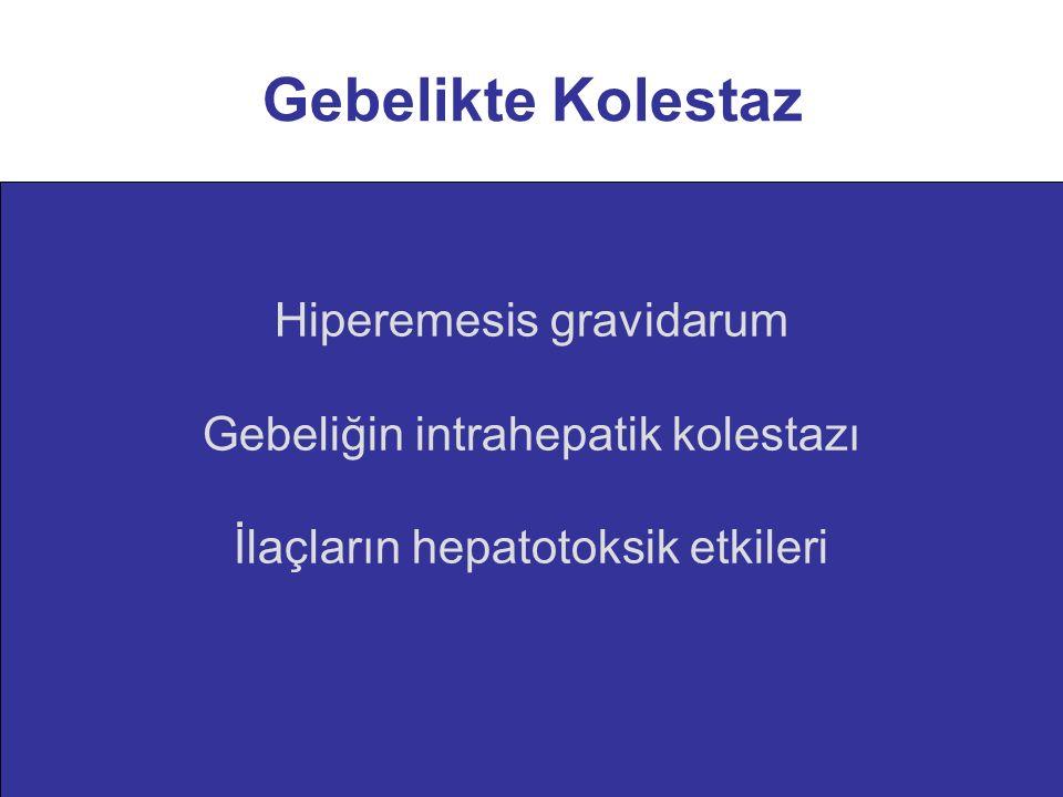 Gebelikte Kolestaz Hiperemesis gravidarum Gebeliğin intrahepatik kolestazı İlaçların hepatotoksik etkileri Primer bilyer siroz Hiperemesis gravidarum