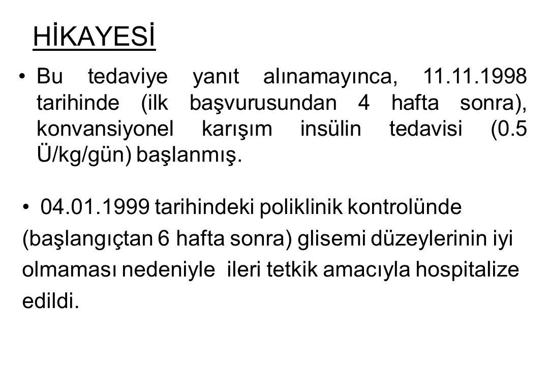 HİKAYESİ Bu tedaviye yanıt alınamayınca, 11.11.1998 tarihinde (ilk başvurusundan 4 hafta sonra), konvansiyonel karışım insülin tedavisi (0.5 Ü/kg/gün)