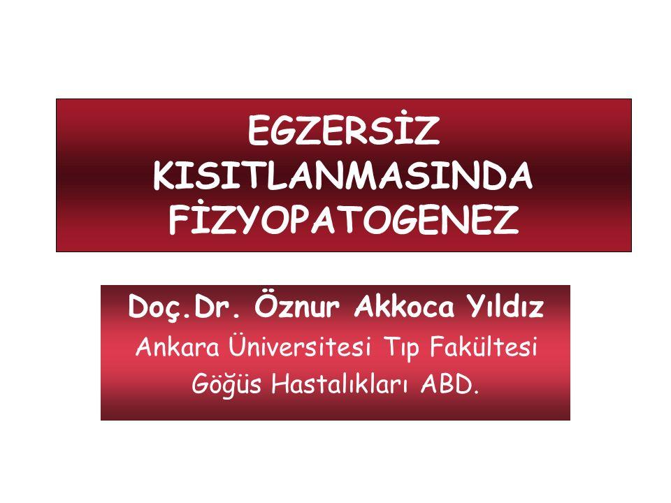 EGZERSİZ KISITLANMASINDA FİZYOPATOGENEZ Doç.Dr. Öznur Akkoca Yıldız Ankara Üniversitesi Tıp Fakültesi Göğüs Hastalıkları ABD.