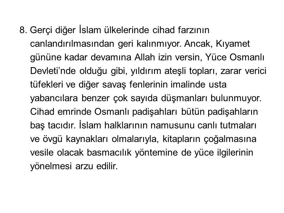 8. Gerçi diğer İslam ülkelerinde cihad farzının canlandırılmasından geri kalınmıyor. Ancak, Kıyamet gününe kadar devamına Allah izin versin, Yüce Osma