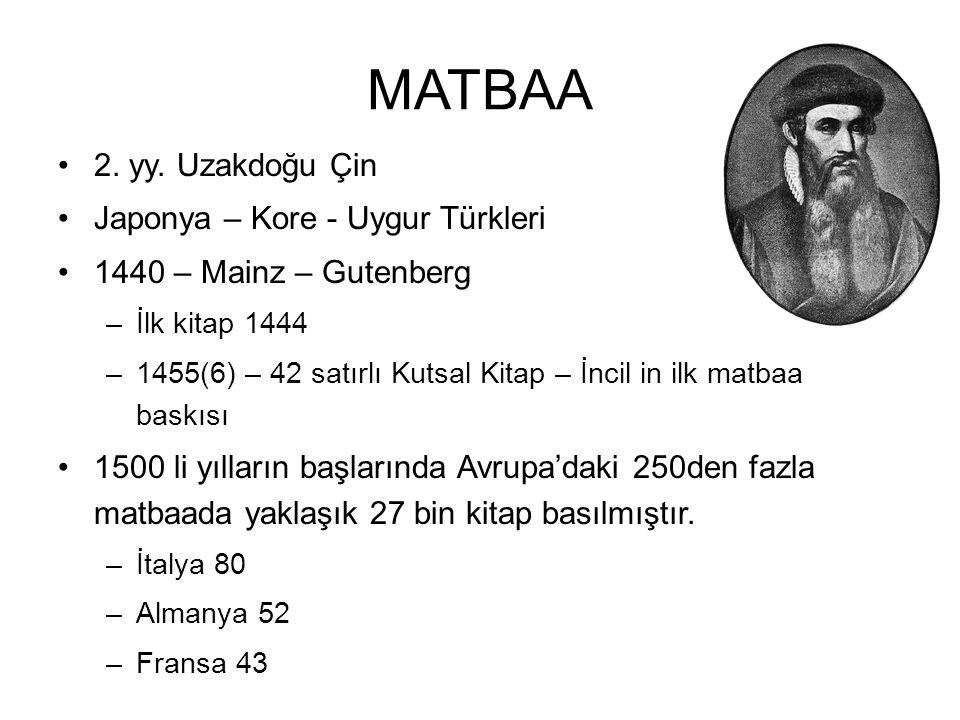 MATBAA 2. yy. Uzakdoğu Çin Japonya – Kore - Uygur Türkleri 1440 – Mainz – Gutenberg –İlk kitap 1444 –1455(6) – 42 satırlı Kutsal Kitap – İncil in ilk