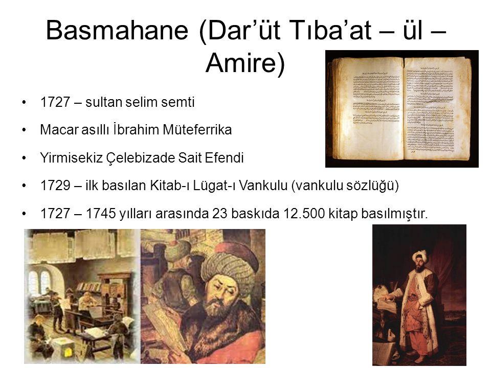 Basmahane (Dar'üt Tıba'at – ül – Amire) 1727 – sultan selim semti Macar asıllı İbrahim Müteferrika Yirmisekiz Çelebizade Sait Efendi 1729 – ilk basıla