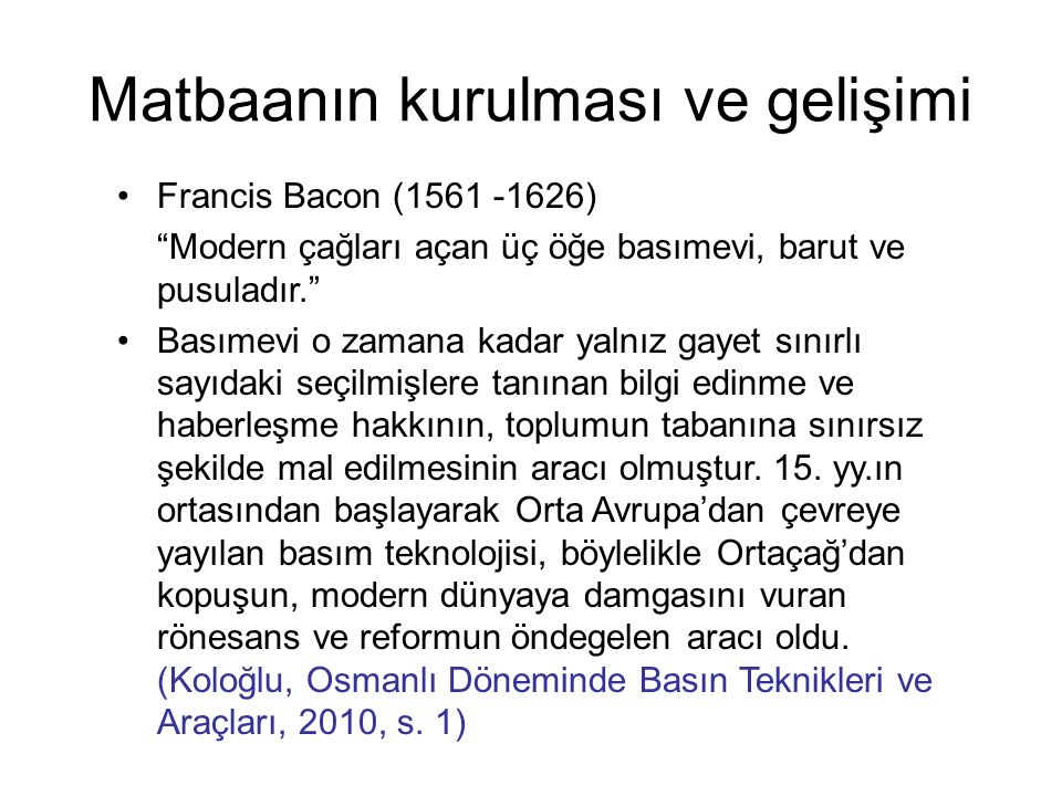 """Matbaanın kurulması ve gelişimi Francis Bacon (1561 -1626) """"Modern çağları açan üç öğe basımevi, barut ve pusuladır."""" Basımevi o zamana kadar yalnız g"""