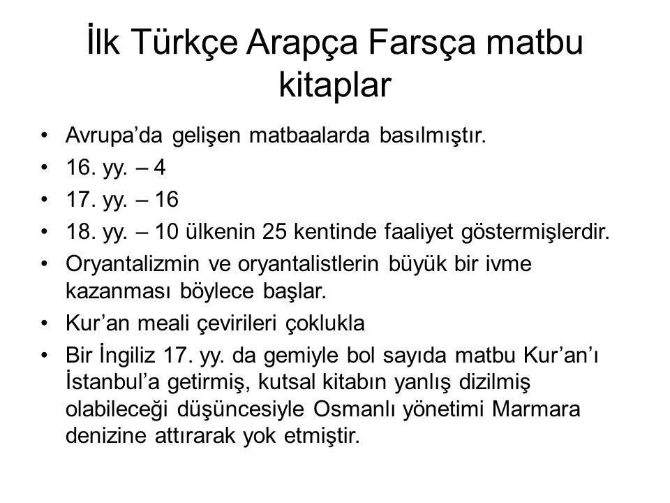 İlk Türkçe Arapça Farsça matbu kitaplar Avrupa'da gelişen matbaalarda basılmıştır. 16. yy. – 4 17. yy. – 16 18. yy. – 10 ülkenin 25 kentinde faaliyet