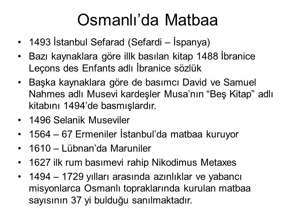 Osmanlı'da Matbaa 1493 İstanbul Sefarad (Sefardi – İspanya) Bazı kaynaklara göre illk basılan kitap 1488 İbranice Leçons des Enfants adlı İbranice söz