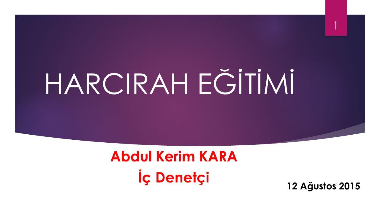 HARCIRAH EĞİTİMİ Abdul Kerim KARA İç İç Denetçi 1 12 Ağustos 2015