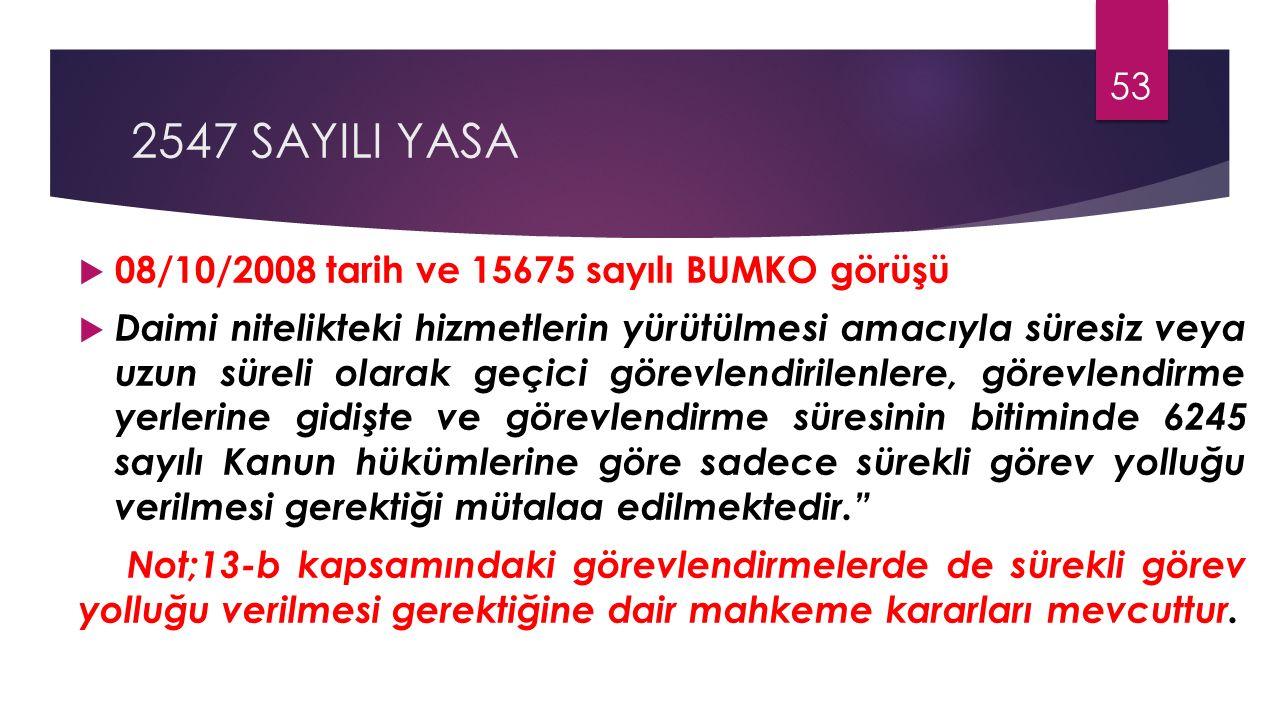 2547 SAYILI YASA  08/10/2008 tarih ve 15675 sayılı BUMKO görüşü  Daimi nitelikteki hizmetlerin yürütülmesi amacıyla süresiz veya uzun süreli olarak