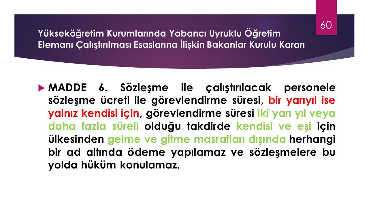 Yükseköğretim Kurumlarında Yabancı Uyruklu Öğretim Elemanı Çalıştırılması Esaslarına İlişkin Bakanlar Kurulu Kararı  MADDE 6. Sözleşme ile çalıştırıl