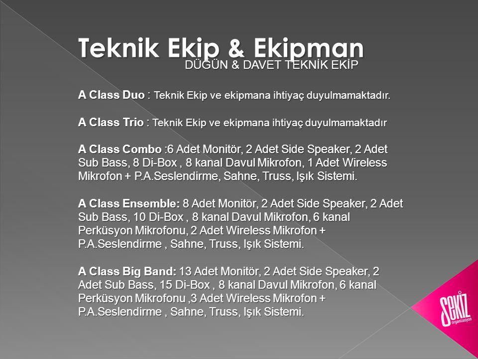 Teknik Ekip & Ekipman DÜĞÜN & DAVET TEKNİK EKİP DÜĞÜN & DAVET TEKNİK EKİP A Class Duo : Teknik Ekip ve ekipmana ihtiyaç duyulmamaktadır.