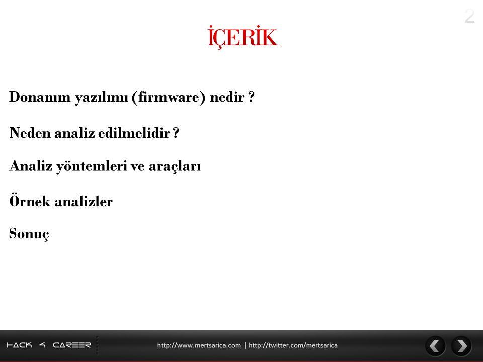 Donanım yazılımı (firmware) nedir ? Sonuç Örnek analizler Analiz yöntemleri ve araçları http://www.mertsarica.com | http://twitter.com/mertsarica Nede