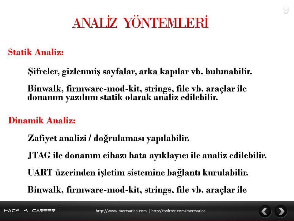 Statik Analiz: Ş ifreler, gizlenmi ş sayfalar, arka kapılar vb. bulunabilir. Dinamik Analiz: Binwalk, firmware-mod-kit, strings, file vb. araçlar ile