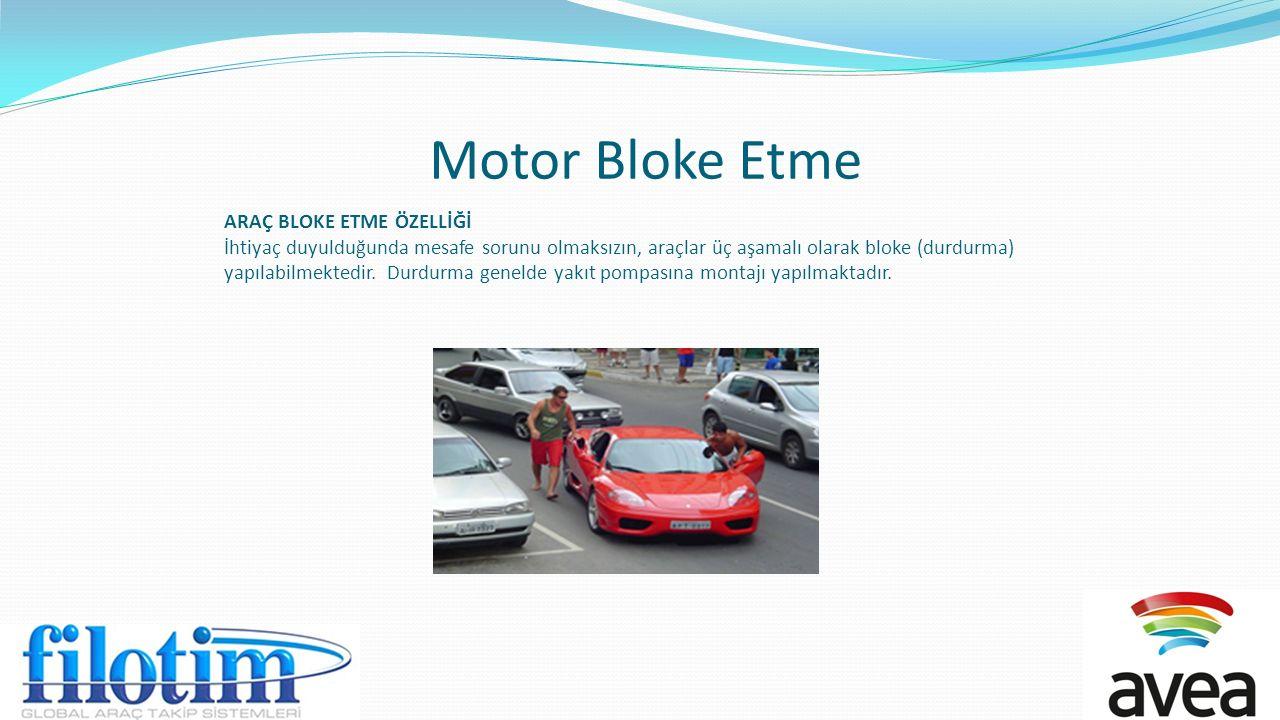 Motor Bloke Etme ARAÇ BLOKE ETME ÖZELLİĞİ İhtiyaç duyulduğunda mesafe sorunu olmaksızın, araçlar üç aşamalı olarak bloke (durdurma) yapılabilmektedir.