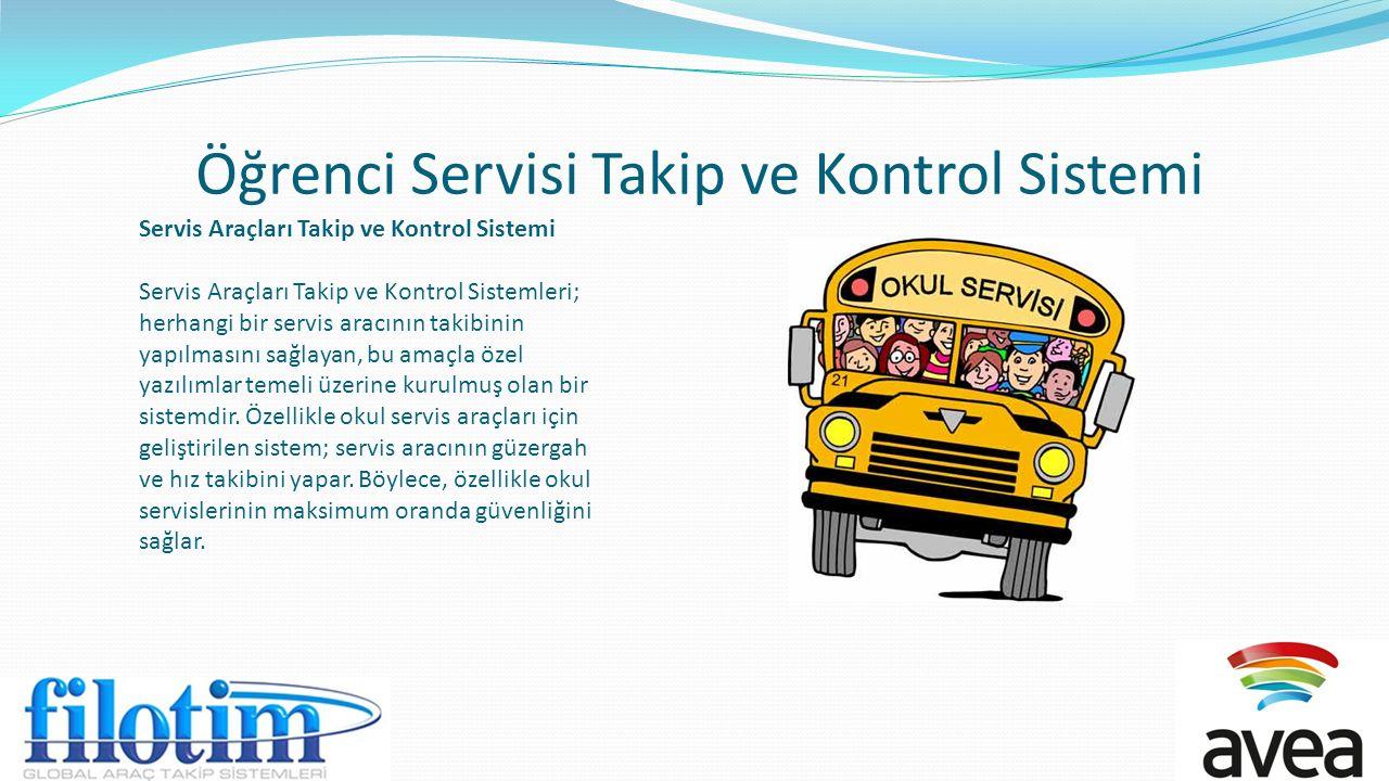 Öğrenci Servisi Takip ve Kontrol Sistemi Servis Araçları Takip ve Kontrol Sistemi Servis Araçları Takip ve Kontrol Sistemleri; herhangi bir servis ara