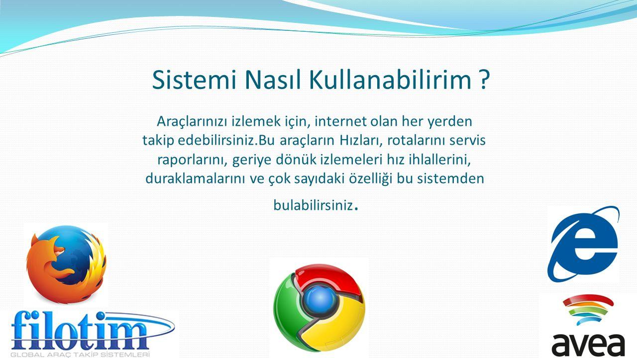 Sistemi Nasıl Kullanabilirim ? Araçlarınızı izlemek için, internet olan her yerden takip edebilirsiniz.Bu araçların Hızları, rotalarını servis raporla