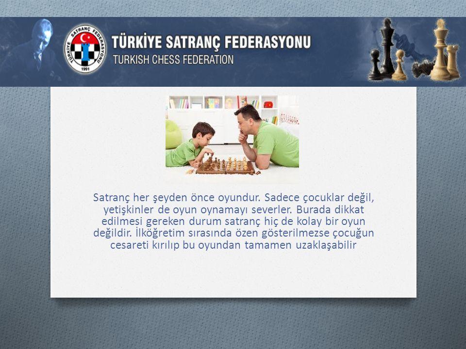 Satranç her şeyden önce oyundur.Sadece çocuklar değil, yetişkinler de oyun oynamayı severler.