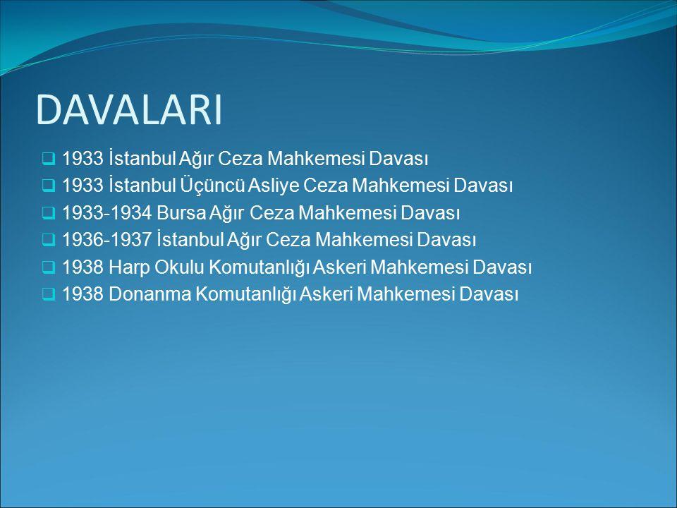 DAVALARI 11933 İstanbul Ağır Ceza Mahkemesi Davası 11933 İstanbul Üçüncü Asliye Ceza Mahkemesi Davası 11933-1934 Bursa Ağır Ceza Mahkemesi Davas