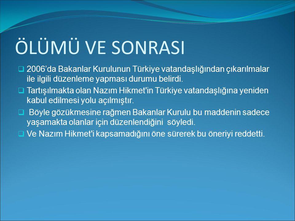 ÖLÜMÜ VE SONRASI 22006'da Bakanlar Kurulunun Türkiye vatandaşlığından çıkarılmalar ile ilgili düzenleme yapması durumu belirdi. TTartışılmakta ola