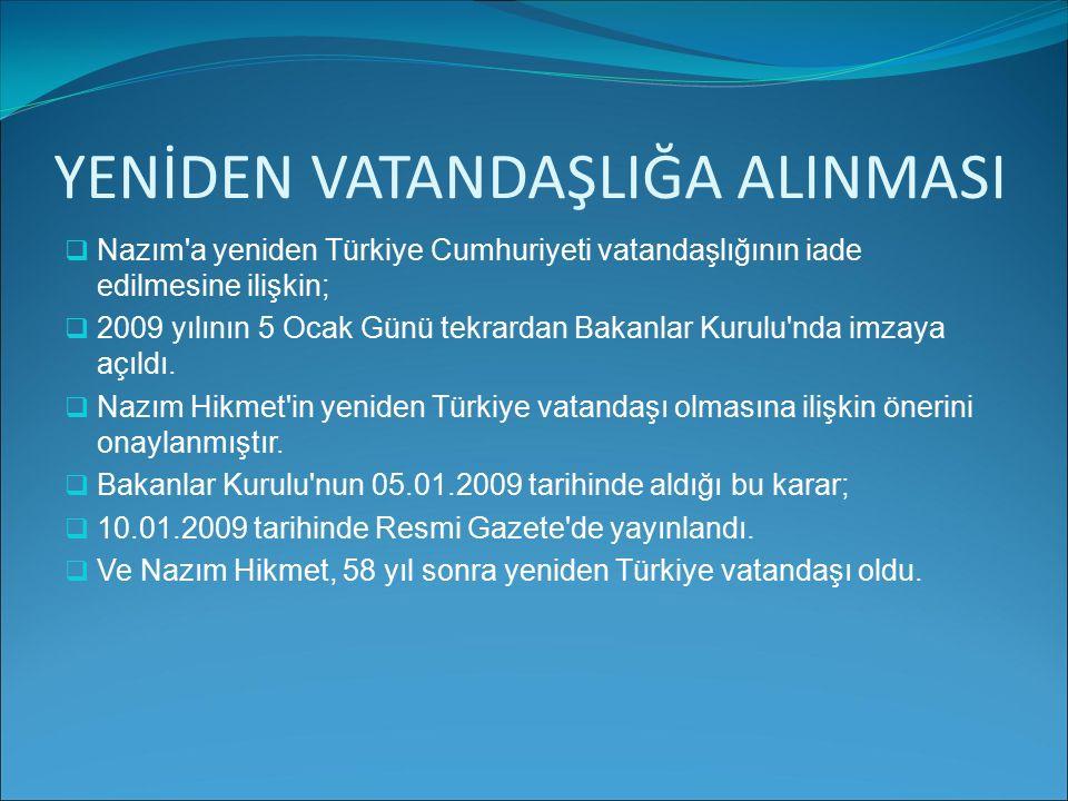 YENİDEN VATANDAŞLIĞA ALINMASI NNazım'a yeniden Türkiye Cumhuriyeti vatandaşlığının iade edilmesine ilişkin; 22009 yılının 5 Ocak Günü tekrardan Ba