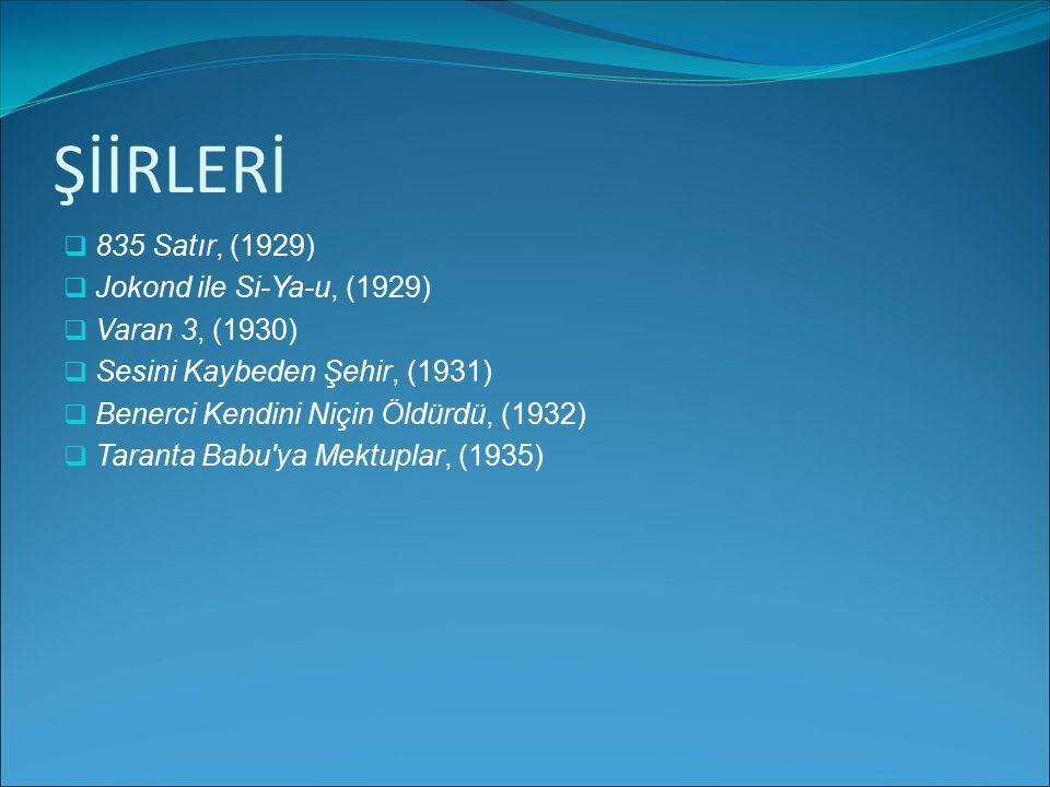 ŞİİRLERİ 8835 Satır, (1929) JJokond ile Si-Ya-u, (1929) VVaran 3, (1930) SSesini Kaybeden Şehir, (1931) BBenerci Kendini Niçin Öldürdü, (193