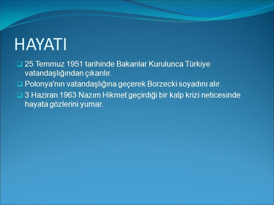 HAYATI 225 Temmuz 1951 tarihinde Bakanlar Kurulunca Türkiye vatandaşlığından çıkarılır. PPolonya'nın vatandaşlığına geçerek Borzecki soyadını alır