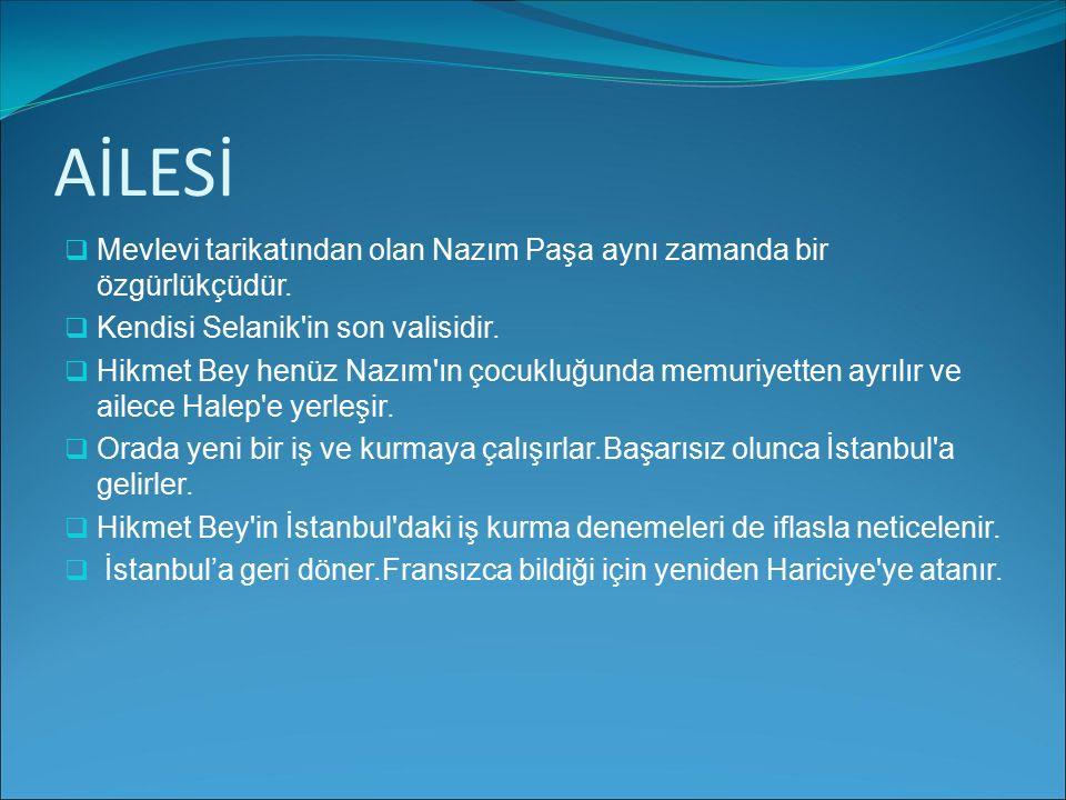 AİLESİ MMevlevi tarikatından olan Nazım Paşa aynı zamanda bir özgürlükçüdür. KKendisi Selanik'in son valisidir. HHikmet Bey henüz Nazım'ın çocuk