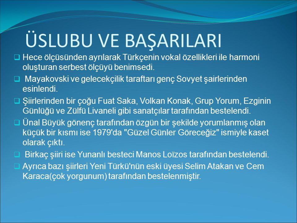 ÜSLUBU VE BAŞARILARI HHece ölçüsünden ayrılarak Türkçenin vokal özellikleri ile harmoni oluşturan serbest ölçüyü benimsedi.  Mayakovski ve gelecekç