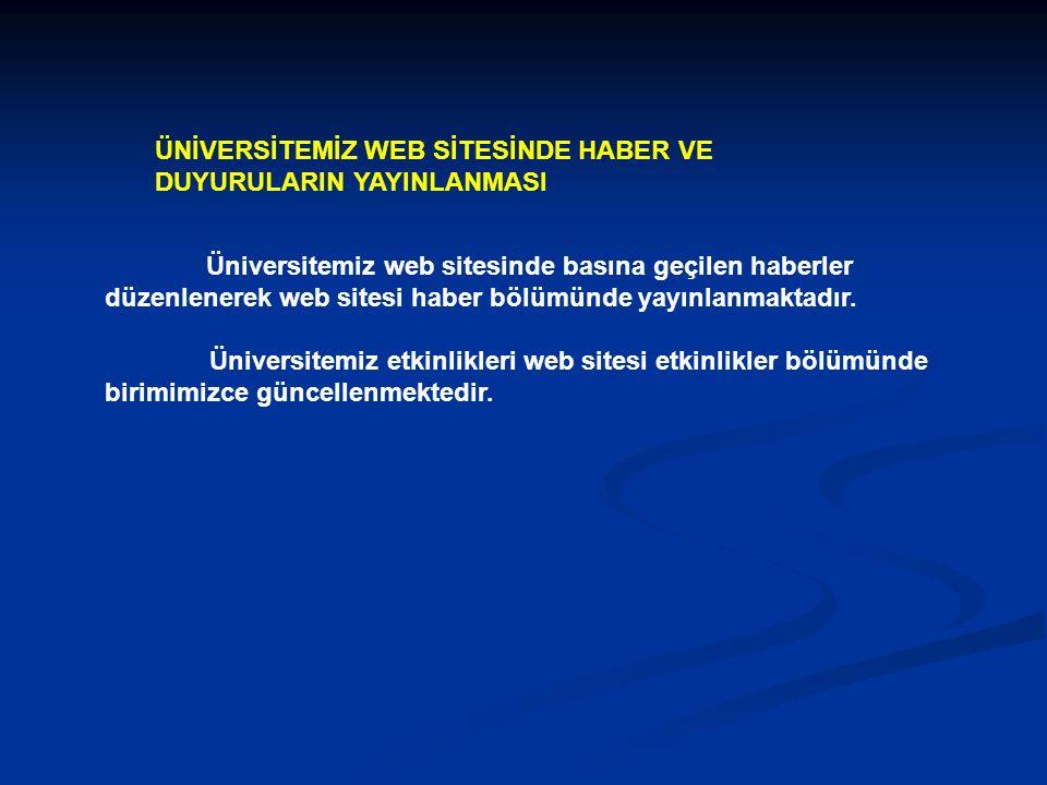 Üniversitemiz web sitesinde basına geçilen haberler düzenlenerek web sitesi haber bölümünde yayınlanmaktadır.