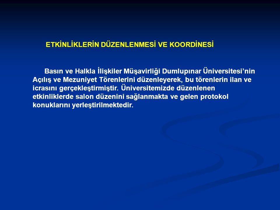 Basın ve Halkla İlişkiler Müşavirliği Dumlupınar Üniversitesi'nin Açılış ve Mezuniyet Törenlerini düzenleyerek, bu törenlerin ilan ve icrasını gerçekleştirmiştir.