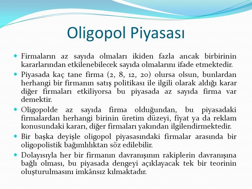 Oligopol Piyasası Firmaların az sayıda olmaları ikiden fazla ancak birbirinin kararlarından etkilenebilecek sayıda olmalarını ifade etmektedir. Piyasa