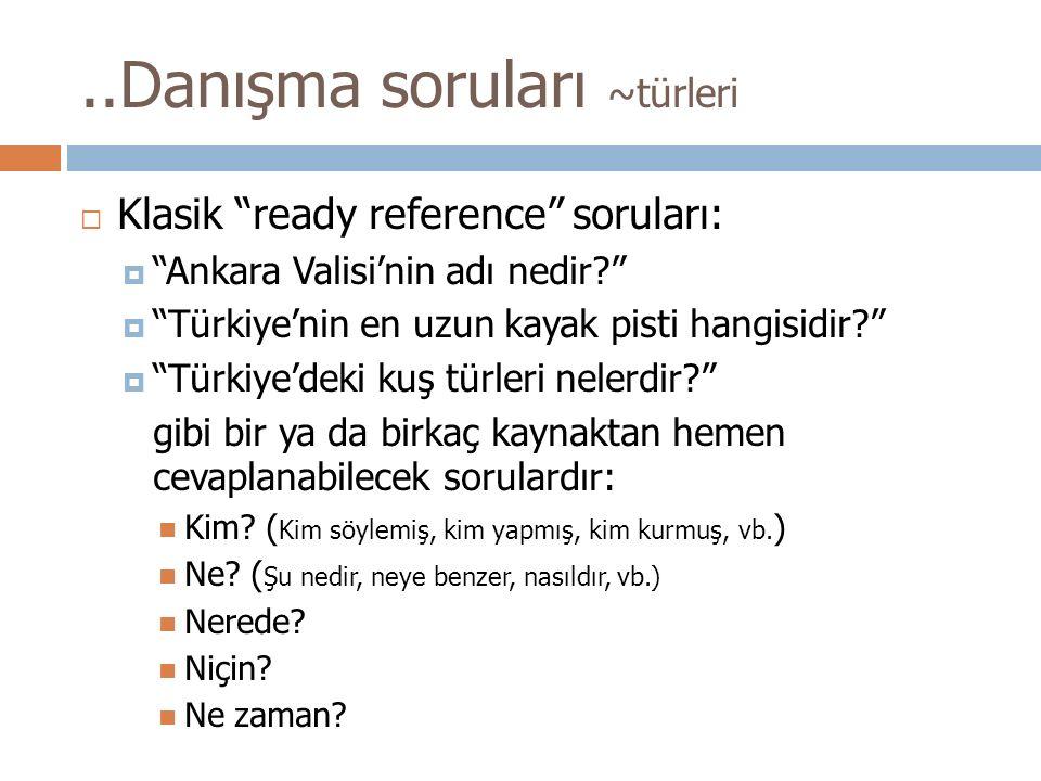"""..Danışma soruları ~türleri  Klasik """"ready reference"""" soruları:  """"Ankara Valisi'nin adı nedir?""""  """"Türkiye'nin en uzun kayak pisti hangisidir?""""  """"T"""