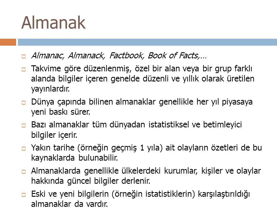 Almanak  Almanac, Almanack, Factbook, Book of Facts,…  Takvime göre düzenlenmiş, özel bir alan veya bir grup farklı alanda bilgiler içeren genelde d