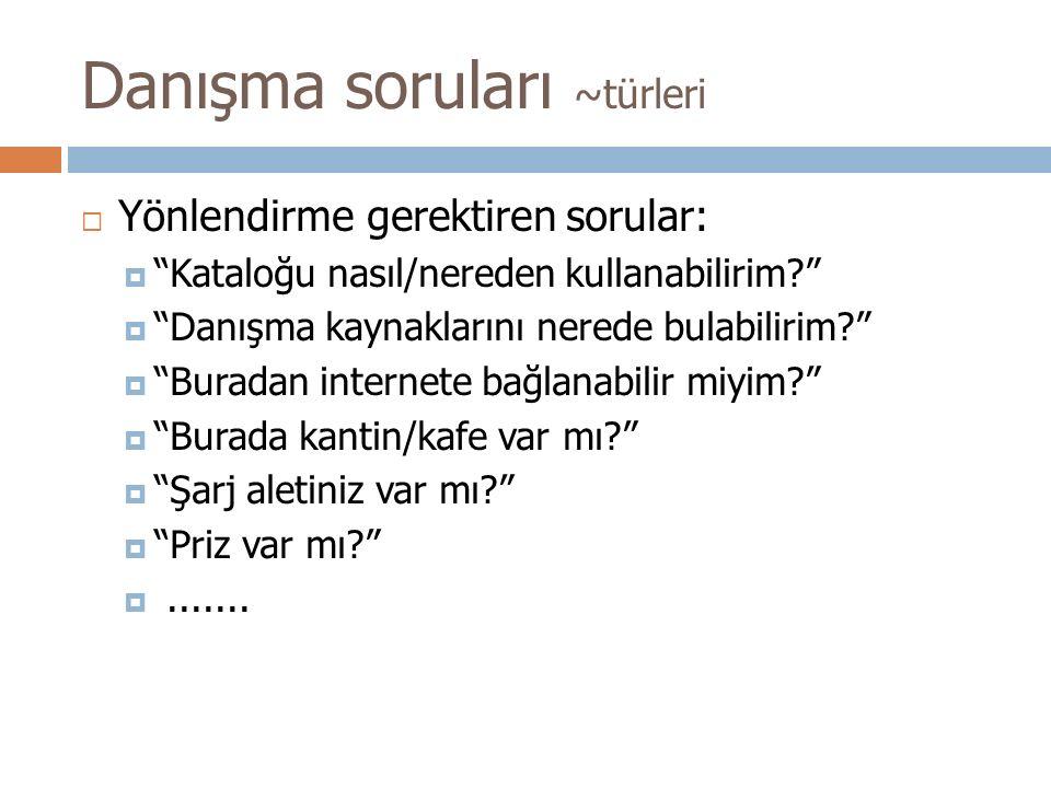 ..Danışma soruları ~türleri  Klasik ready reference soruları:  Ankara Valisi'nin adı nedir?  Türkiye'nin en uzun kayak pisti hangisidir?  Türkiye'deki kuş türleri nelerdir? gibi bir ya da birkaç kaynaktan hemen cevaplanabilecek sorulardır: Kim.