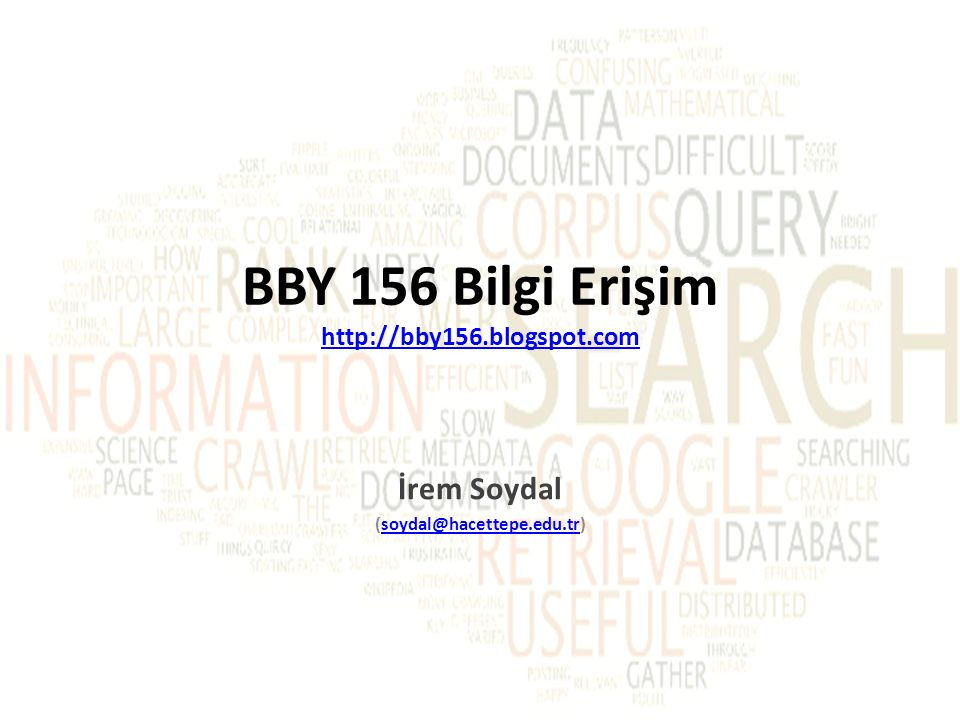 BBY 156 Bilgi Erişim http://bby156.blogspot.com http://bby156.blogspot.com İrem Soydal (soydal@hacettepe.edu.tr)soydal@hacettepe.edu.tr