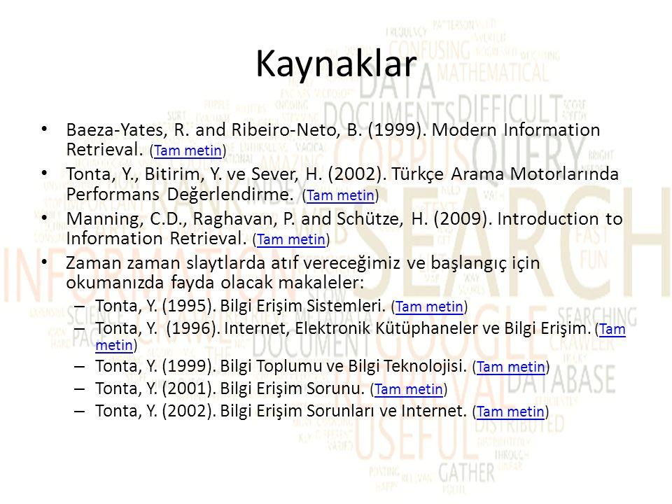 Kaynaklar Baeza-Yates, R. and Ribeiro-Neto, B. (1999). Modern Information Retrieval. (Tam metin)Tam metin Tonta, Y., Bitirim, Y. ve Sever, H. (2002).