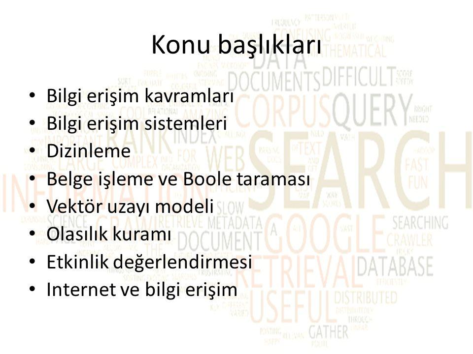 Konu başlıkları Bilgi erişim kavramları Bilgi erişim sistemleri Dizinleme Belge işleme ve Boole taraması Vektör uzayı modeli Olasılık kuramı Etkinlik