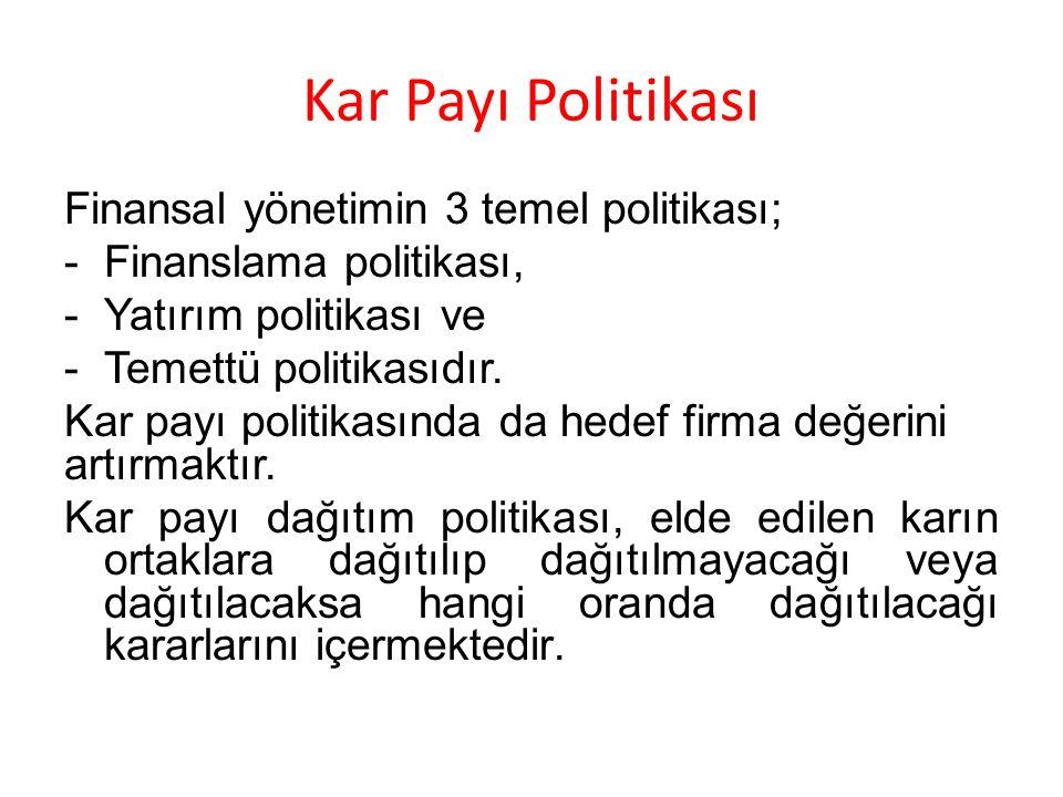 Finansal yönetimin 3 temel politikası; -Finanslama politikası, -Yatırım politikası ve -Temettü politikasıdır. Kar payı politikasında da hedef firma de