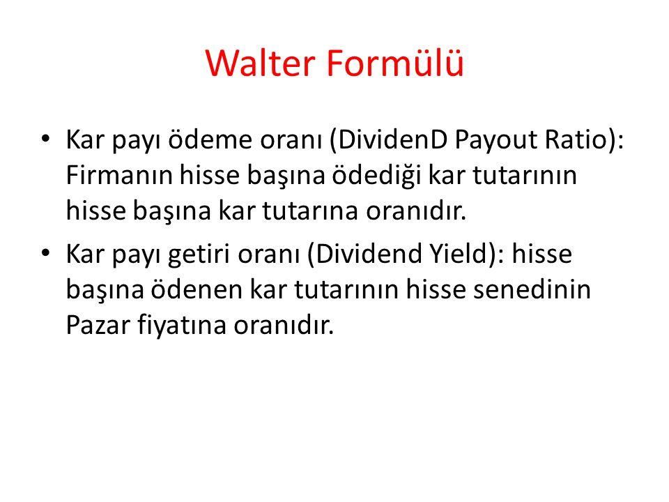 Walter Formülü Kar payı ödeme oranı (DividenD Payout Ratio): Firmanın hisse başına ödediği kar tutarının hisse başına kar tutarına oranıdır. Kar payı